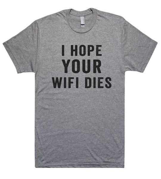 i hope your  wifi dies t shirt - Shirtoopia