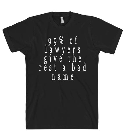 99% of lawyers give the rest a bad name tshirt - Shirtoopia