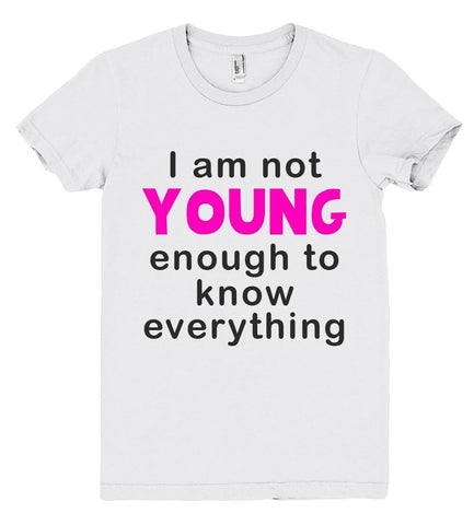 i am not young enough to know everithing tshirt - Shirtoopia