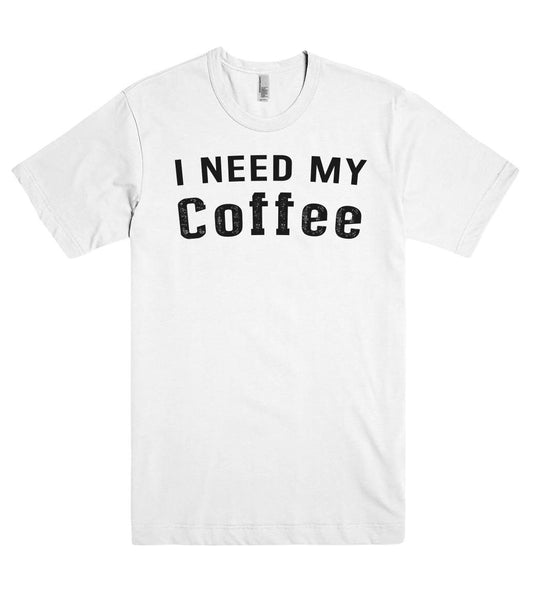 I NEED MY  Coffee t-shirt - Shirtoopia