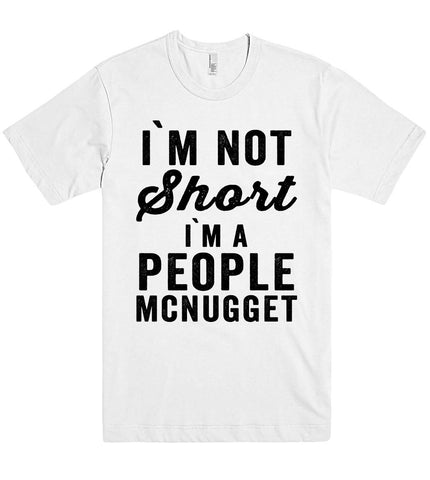 i`m not Short i`m A people mcnugget t shirt - Shirtoopia