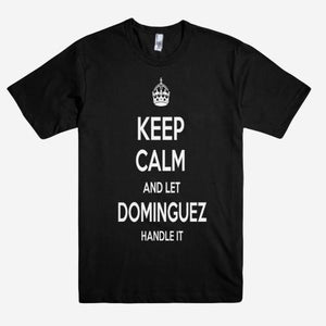 Keep Calm and let DOMINGUEZ Handle it Personalized Name T-Shirt ln - Shirtoopia