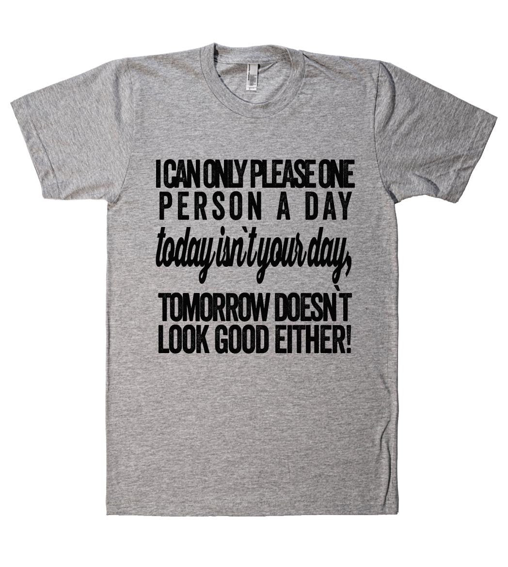 i can only please one person a day tshirt - Shirtoopia