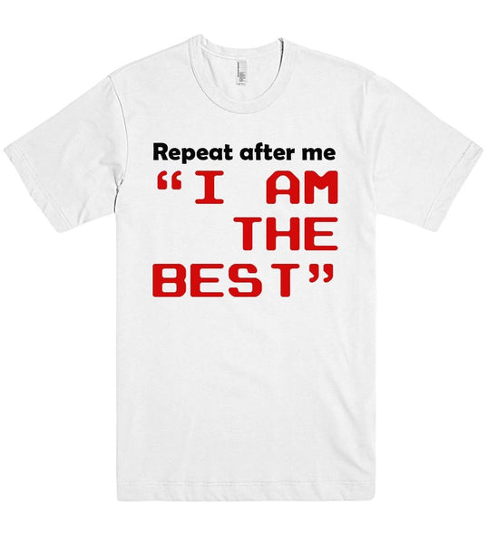 Repeat after me i am the best t shirt - Shirtoopia