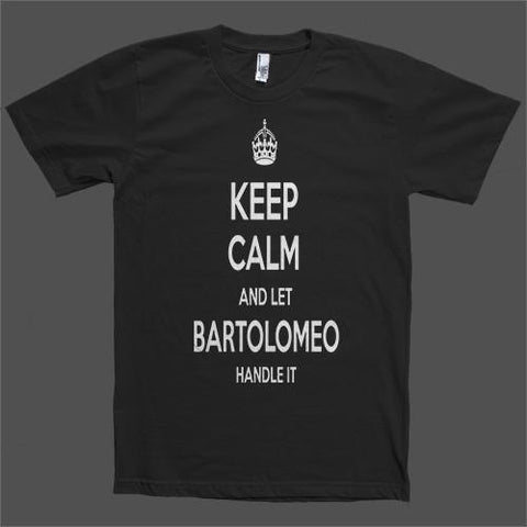 Keep Calm and let Bartolomeo Handle it Personalized Name T-Shirt - Shirtoopia