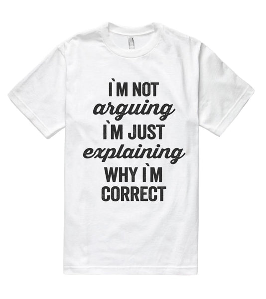 i`m not arguing i`m just explaining why i`m correct t shirt - Shirtoopia
