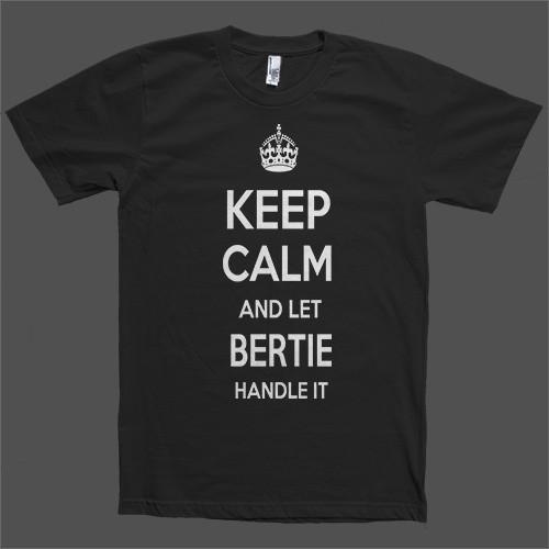 Keep Calm and let Bertie Handle it Personalized Name T-Shirt - Shirtoopia