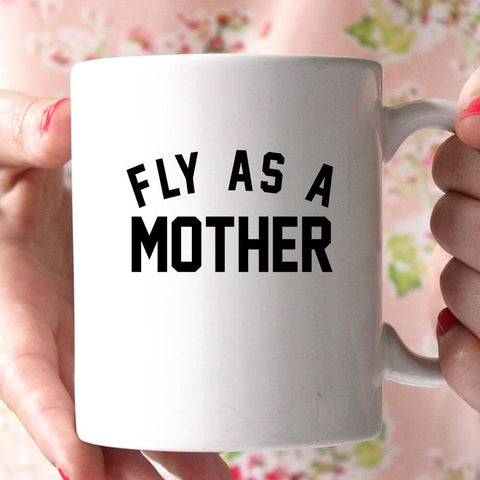 fly as a mother coffee mug - Shirtoopia