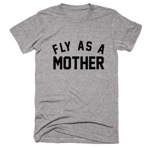 Fly As A Mother T-shirt - Shirtoopia