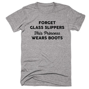 Forget Glass Slippers This Princess Wear Boots T-shirt - Shirtoopia