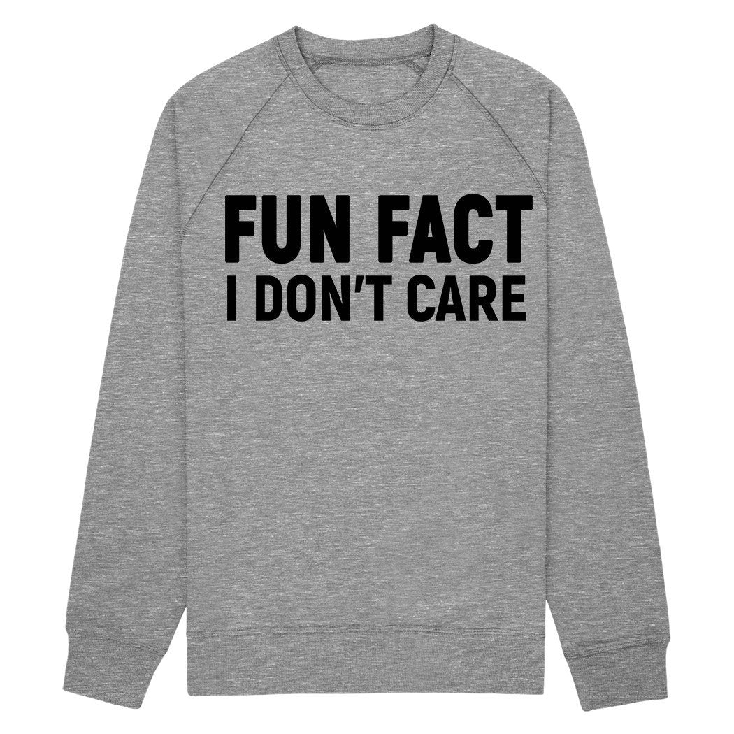 Fun Fact I Don't Care Sweatshirt fleece - Shirtoopia
