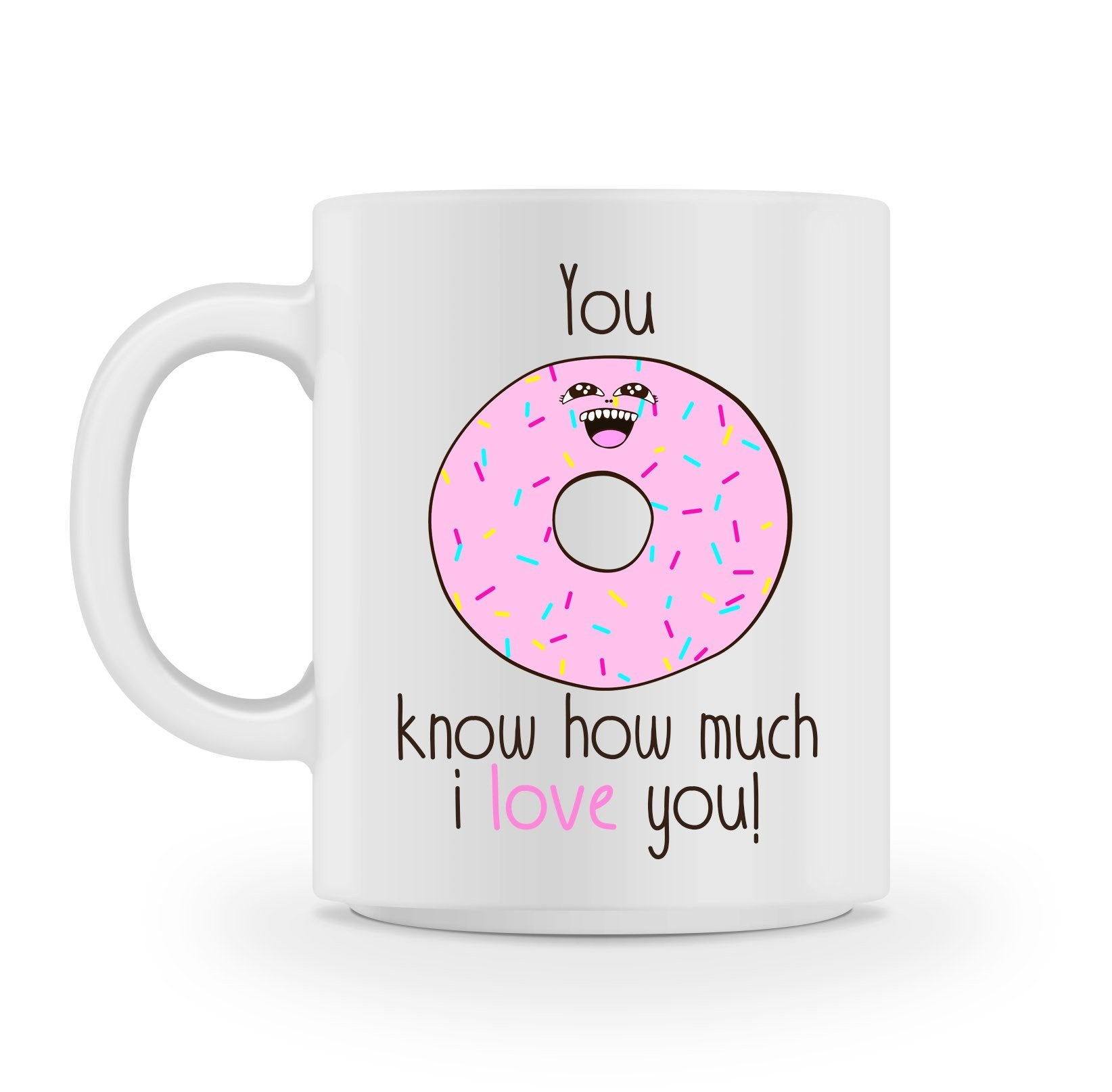 You DONUT know how much i love you MUG