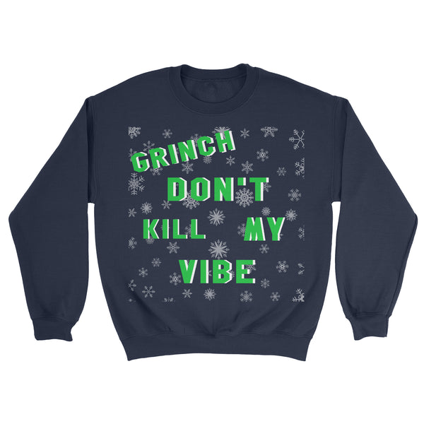 Grinch dont kill my vibe sweatshirt