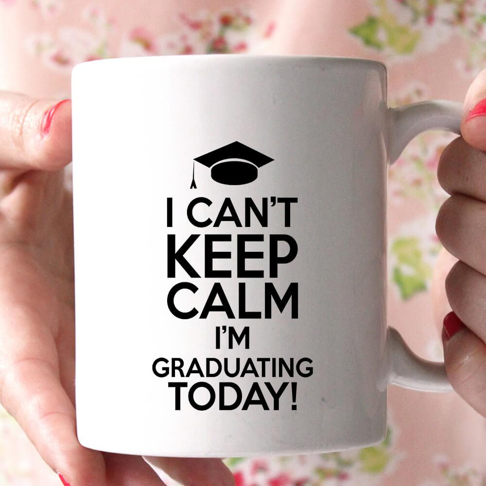 i can't keep calm i'm graduating today! coffee mug - Shirtoopia