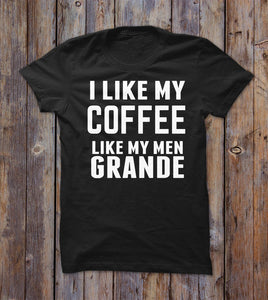 I Like My Coffee Like My Men Grande T-shirt