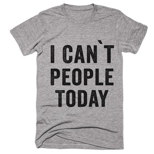 i cant people today t-shirt - Shirtoopia
