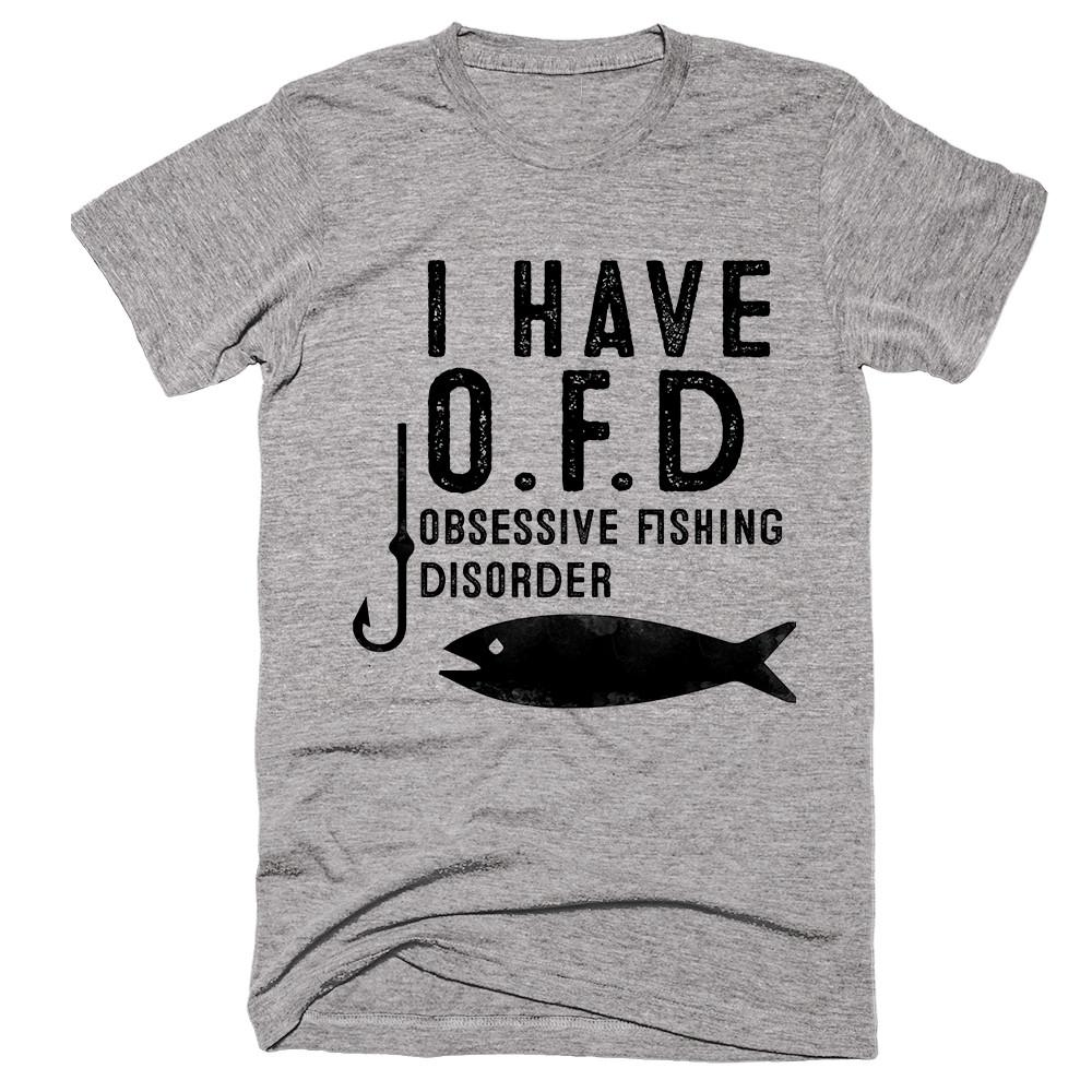 i have o.f.d obsessive fishing disorder t-shirt - Shirtoopia