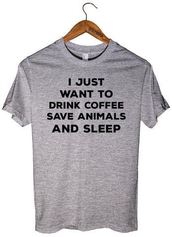 I JUST  WANT TO  DRINK COFFEE SAVE ANIMALS AND SLEEP T-SHIRT UNISEX  - 1
