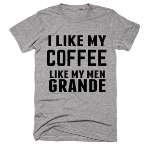 I Like My Coffee Like My Men Grande T-shirt - Shirtoopia