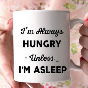 i'm always hungry unless im asleep coffee mug - Shirtoopia