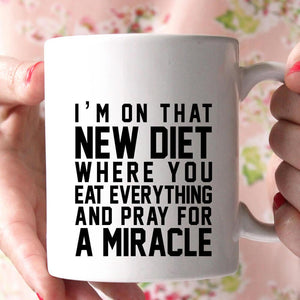 i'm on that new diet where you eat everything and pray for a miracle coffee mug - Shirtoopia