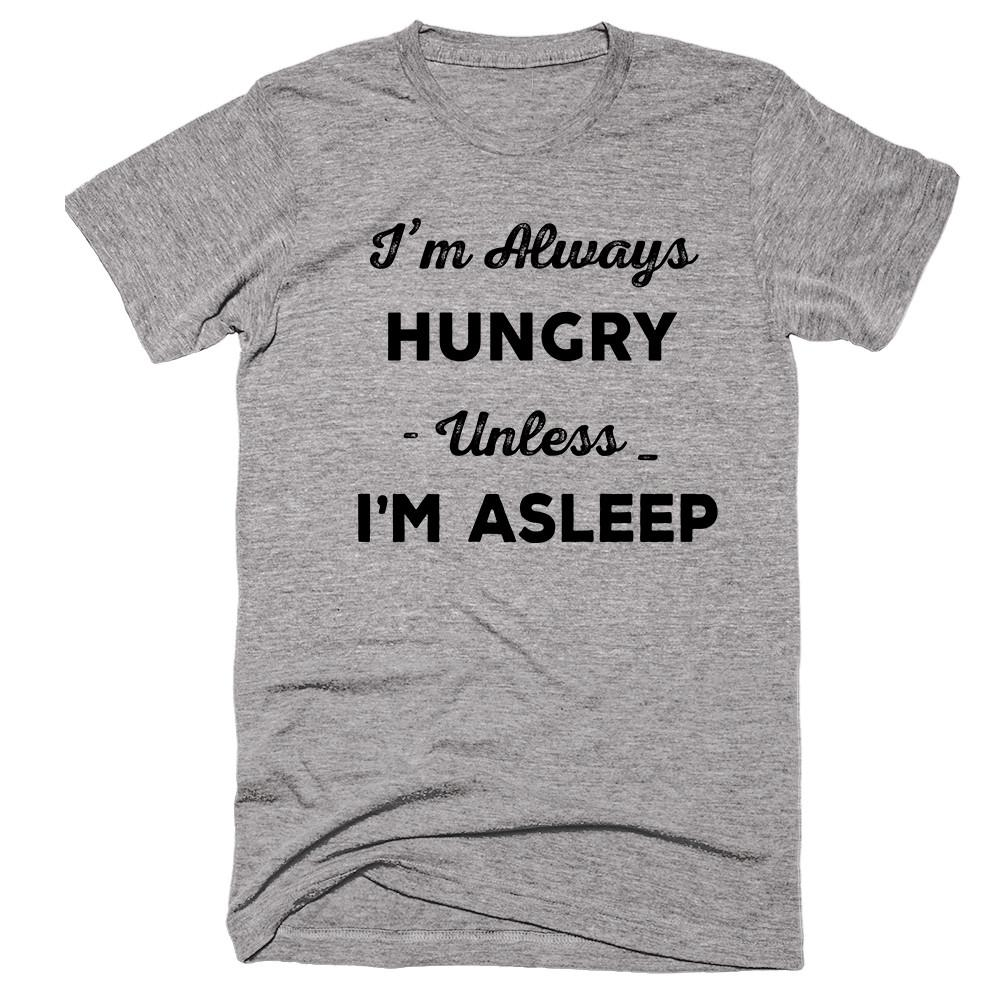 I'm Always Hungry Unless Im Asleep T-shirt - Shirtoopia