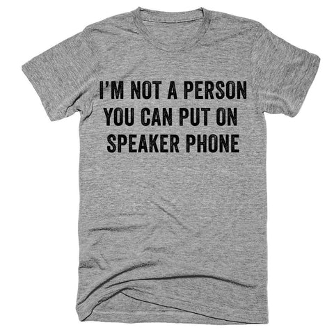 i'm not a person you can put on speaker phone t-shirt - Shirtoopia