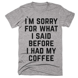 i`m sorry for what i said before i had my coffee t-shirt - Shirtoopia