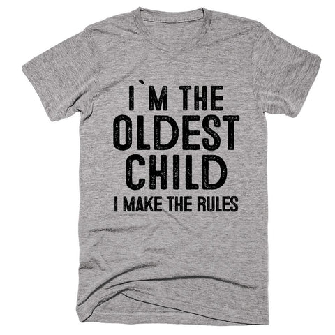 i`m the  oldest child i make the rules t-shirt