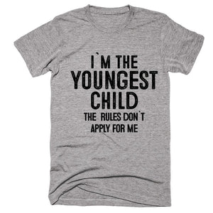 i`m the  youngest  child the  rules don`t apply for me t-shirt - Shirtoopia