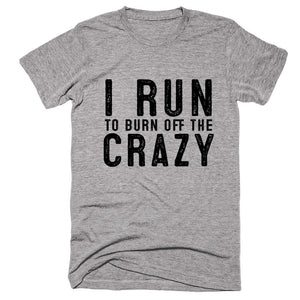 i run to burn off the crazy t-shirt - Shirtoopia