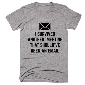 I Survived Another Meeting That Should've Been An Email T-shirt - Shirtoopia