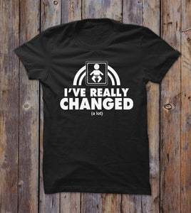 I've Really Changed A Lot T-shirt