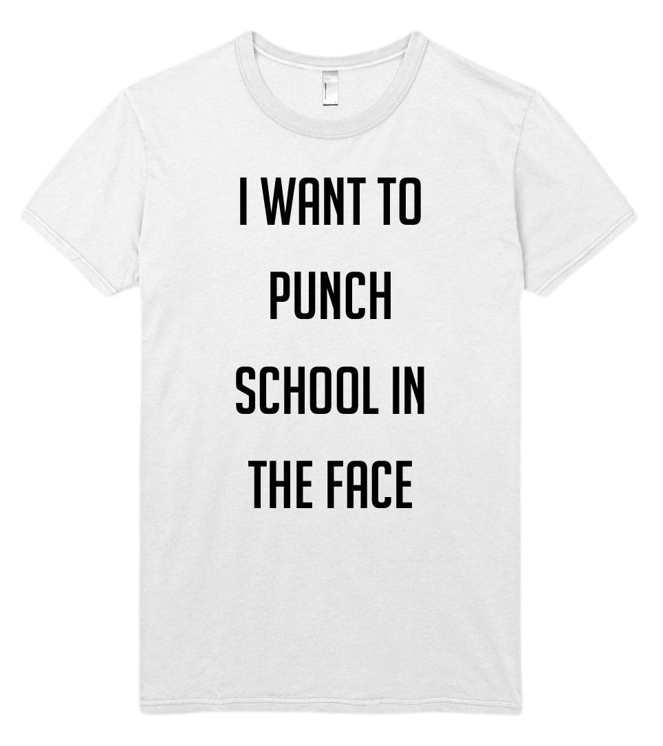 i want to punch school in the face t-shirt - Shirtoopia