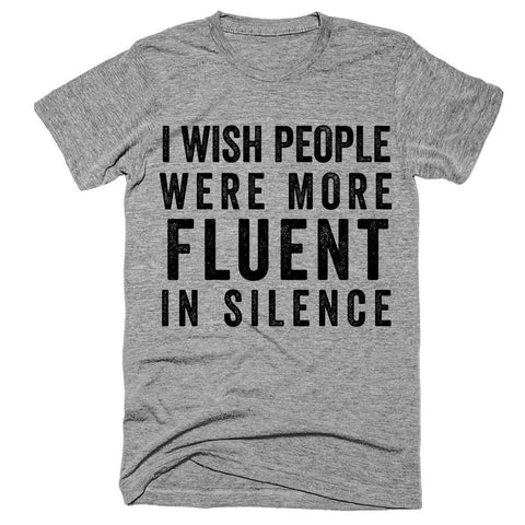 i wish people were more Fluent in silence T-Shirt