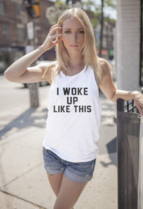 I WOKE UP LIKE THIS TANK TOP - Shirtoopia