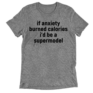 if anxiety burned calories i'd be a supermodel