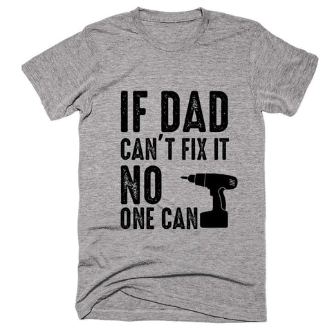 If Dad Can't Fix It No One Can T-shirt - Shirtoopia