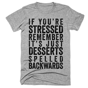 If you're stressed remember it's just desserts spelled backwards t-shirt - Shirtoopia
