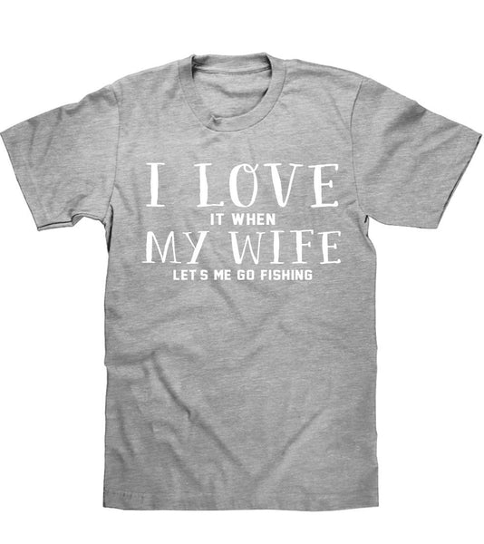 i love IT WHEN my wife let`s me go fishing t shirt - Shirtoopia