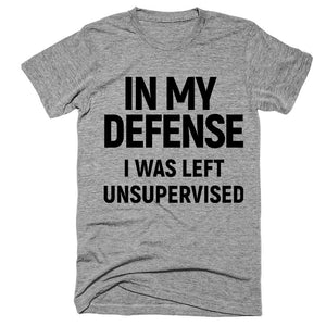 in my defense i was left unsupervised T-Shirt - Shirtoopia