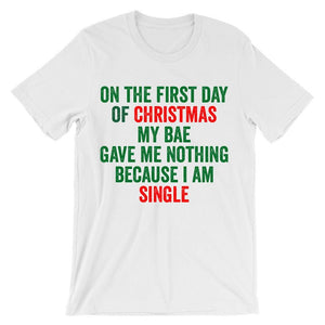 On the first day of Christmas my bae gave me nothing because i am single