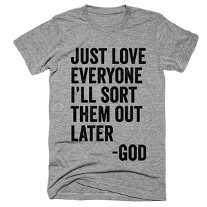 just love everyone ill sort them out later god t-shirt - Shirtoopia