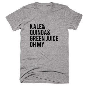Kale& Quinoa& Green Juice Oh My T-shirt - Shirtoopia