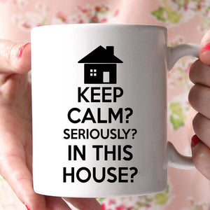 keep calm seriously in this house coffee mug - Shirtoopia