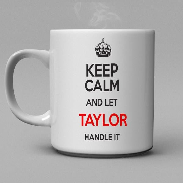Keep Calm and let Taylor handle it Coffee Mug - Shirtoopia