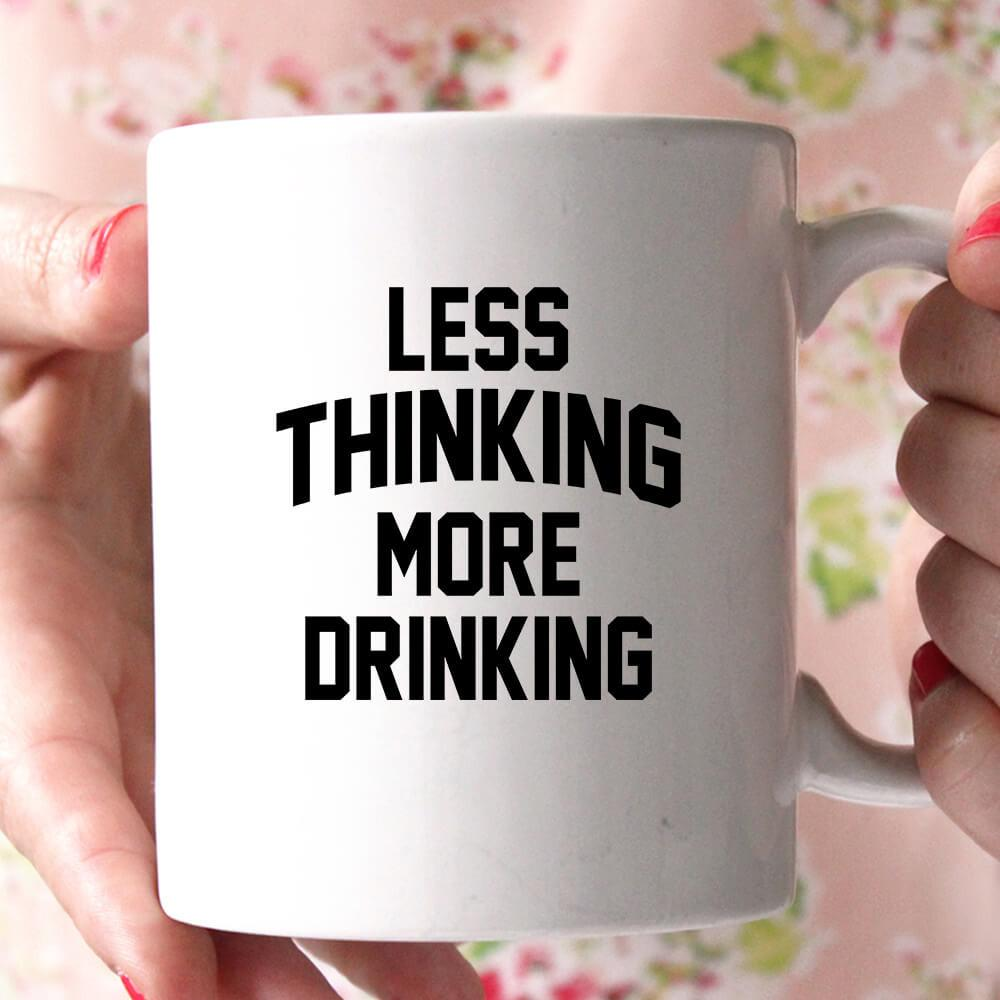 less thinking more drinking coffee mug - Shirtoopia