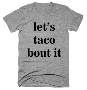 let's taco bout it T-shirt