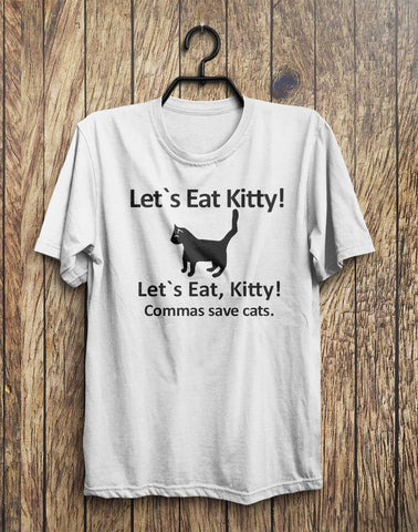 Lets Eat Kitty! Lets Eat, Kitty! Commas Save Cats T-Shirt  - 1