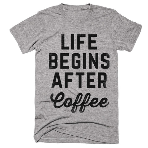 life begins after Coffee t-shirt - Shirtoopia